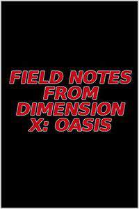 Field Notes from Dimension X: Oasis main cover
