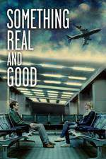 something_real_and_good movie cover