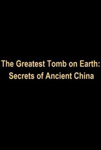 The Greatest Tomb on Earth: Secrets of Ancient China main cover