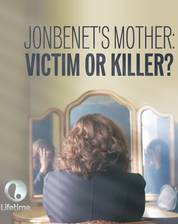 jonbenet_s_mother_victim_or_killer movie cover