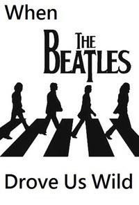When the Beatles Drove Us Wild main cover