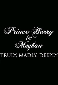 Prince Harry and Meghan: Truly, Madly, Deeply main cover