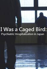 I Was a Caged Bird: Psychiatric Hospitalization in Japan movie cover