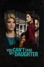 you_can_t_take_my_daughter movie cover