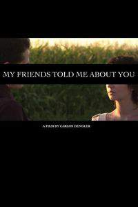 My Friends Told Me About You