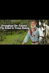 Avenging the Alamo: The Road to Texas Rising