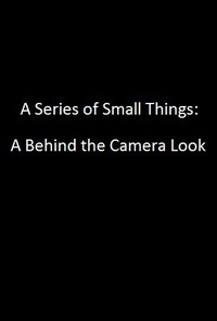 a_series_of_small_things_a_behind_the_camera_look movie cover