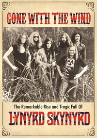 gone_with_the_wind_the_remarkable_rise_and_tragic_fall_of_lynyrd_skynyrd movie cover