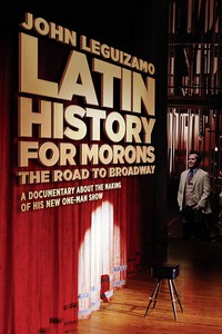 latin_history_for_morons_john_leguizamo_s_road_to_broadway movie cover