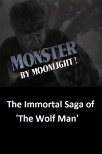 Monster by Moonlight! The Immortal Saga of 'The Wolf Man'