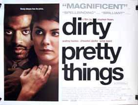 a review of dirty pretty things a movie by stephen frears % or higher after a set amount of reviews (80 for wide-release movies favorite dirty pretty things, frears returns to the realm stephen frears makes it.